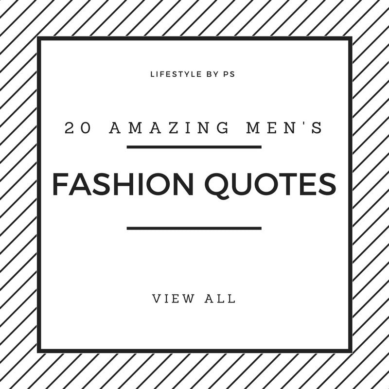 20 best men 39 s fashion quotes to step up your instagram Mens fashion style quotes
