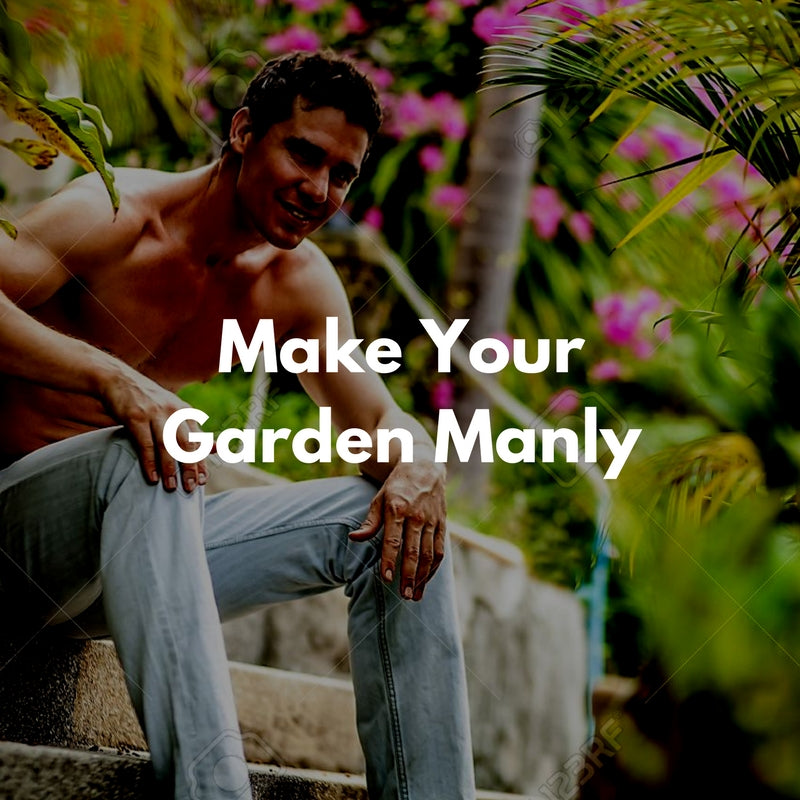 Making Your Garden More Manly