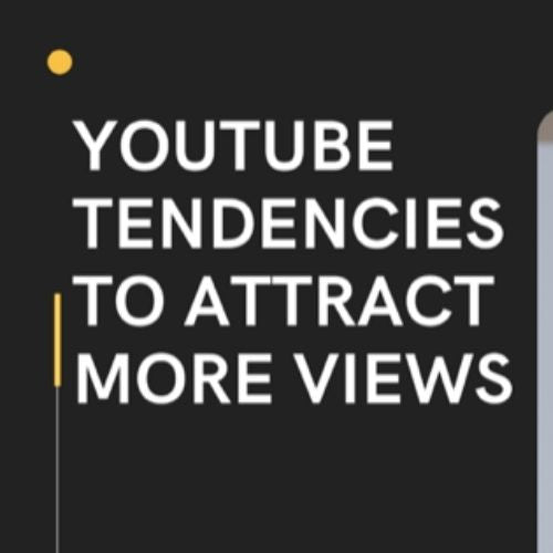 YouTube Tendencies to Attract More Views