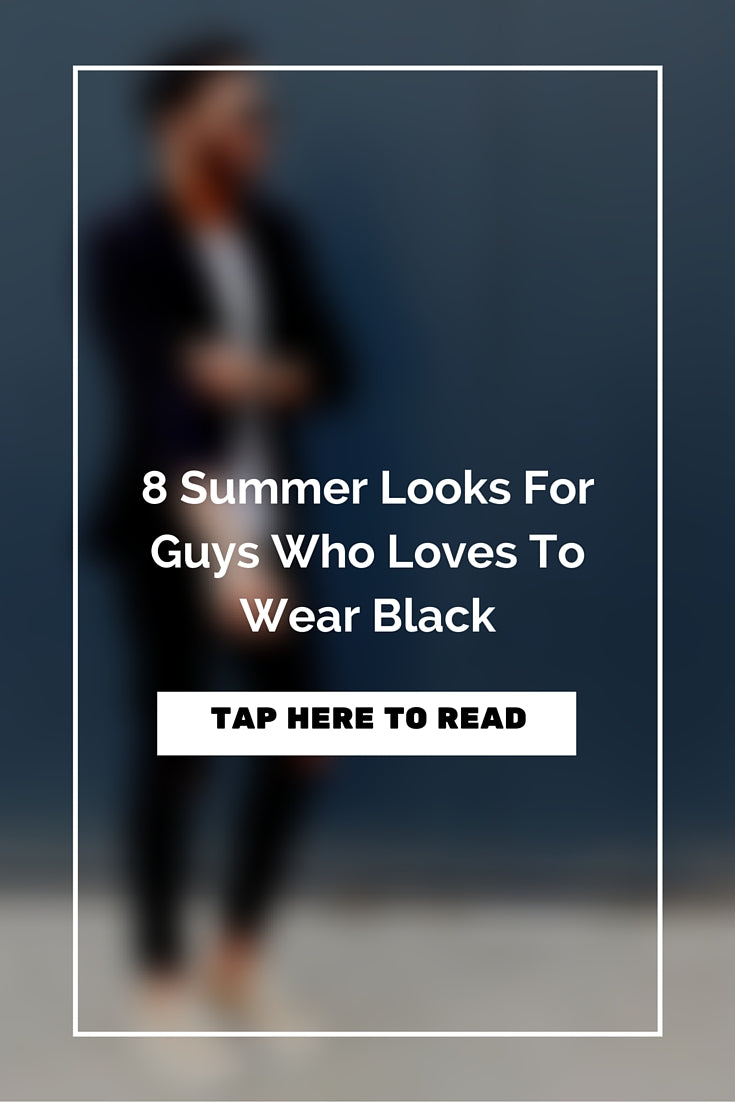 It doesn't matter what time of the year it is; for guys like us, there's nothing like wearing black.     But, wait before you call us boring, there's something really really cool about the color black. It can instantaneously