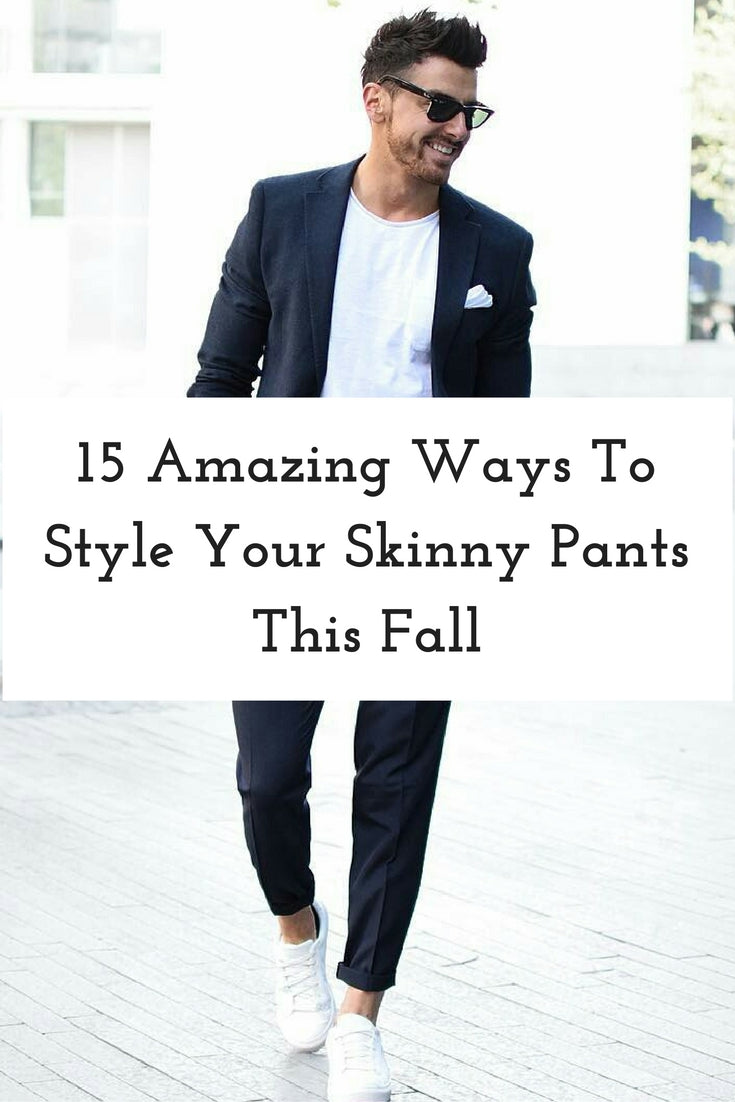how to wear skinny pants for men