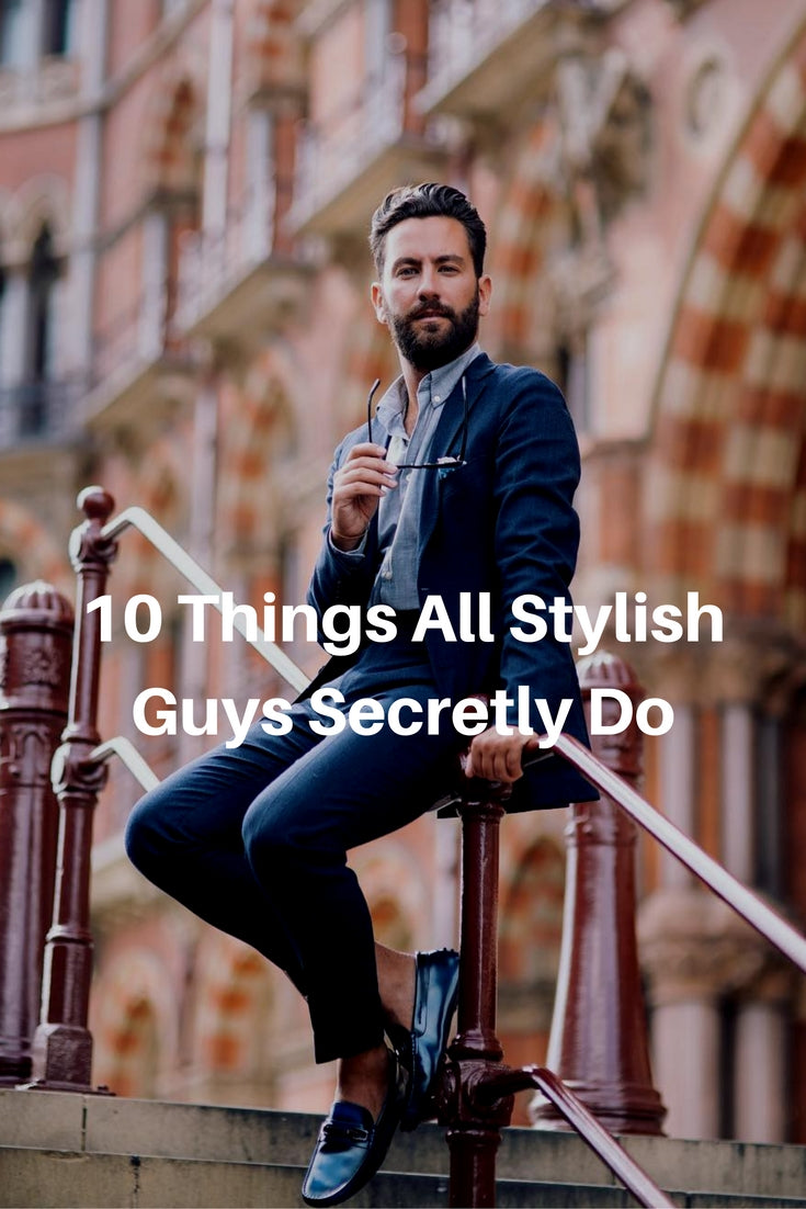 10 things all stylish guys secretly do