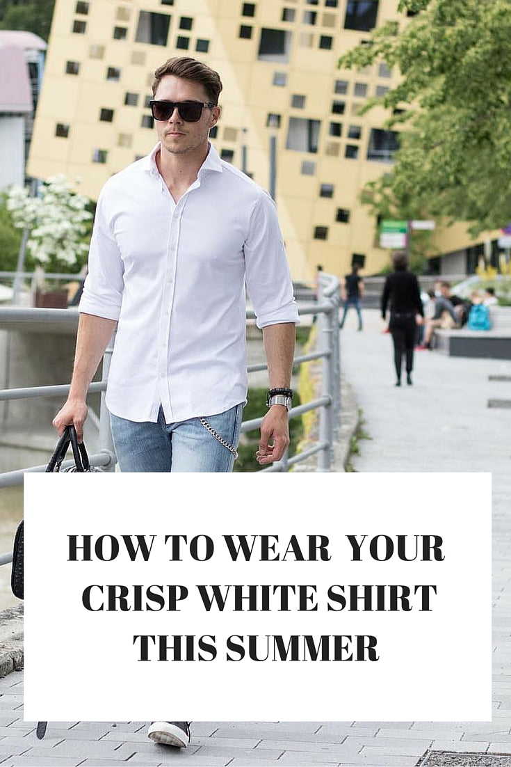 HOW TO WEAR  YOUR  CRISP WHITE SHIRT THIS SUMMER