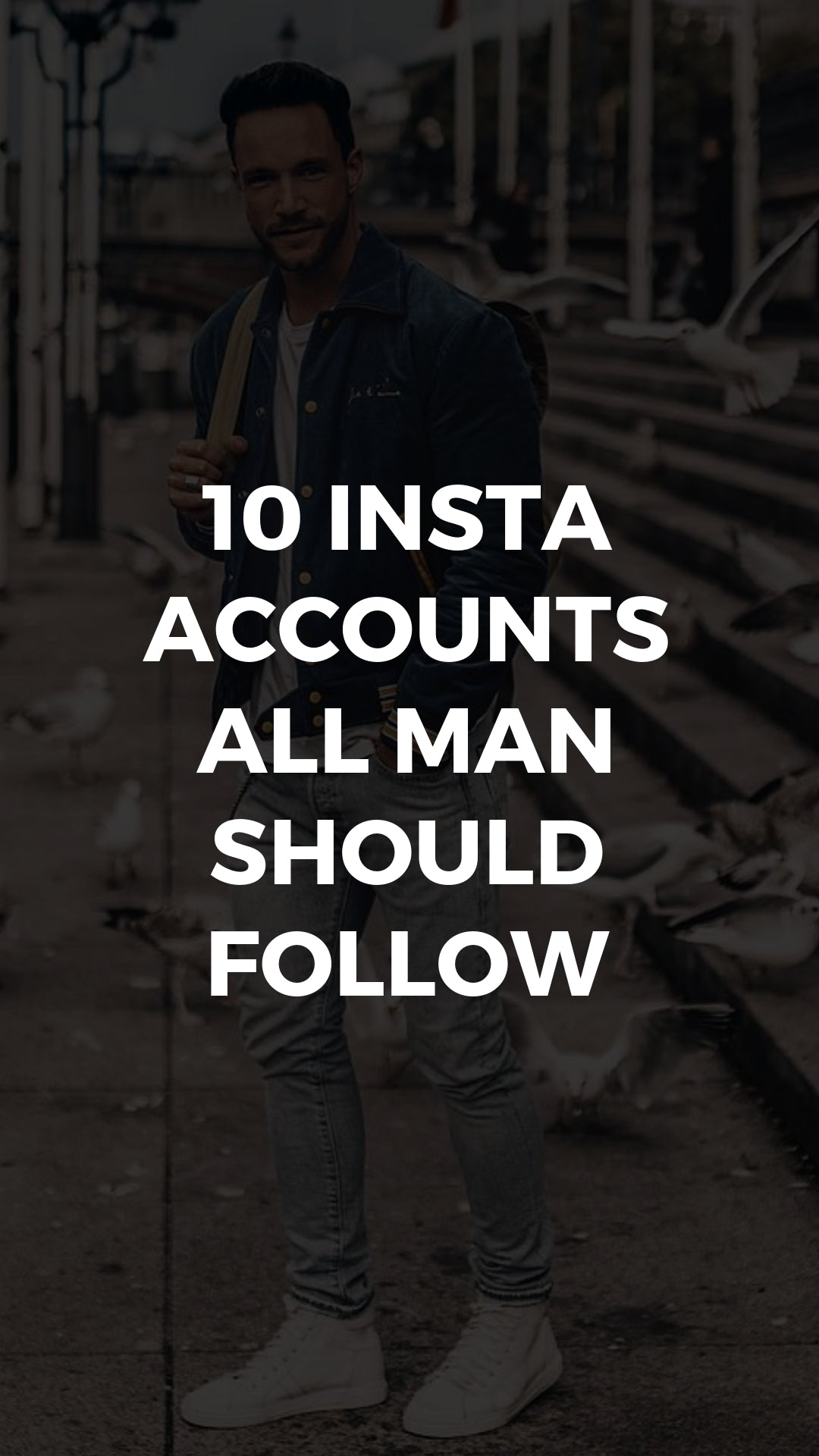10 INSTA ACCOUNTS ALL MAN SHOULD FOLLOW #instagram #streetstyle