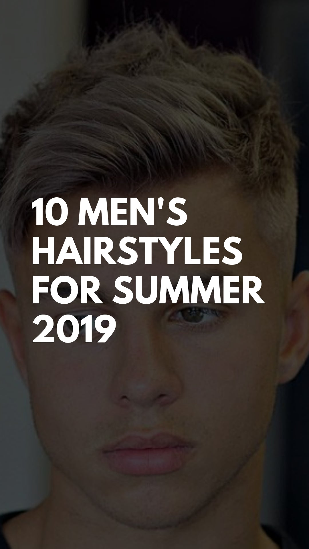 10 MEN'S HAIRSTYLES FOR SUMMER 2019