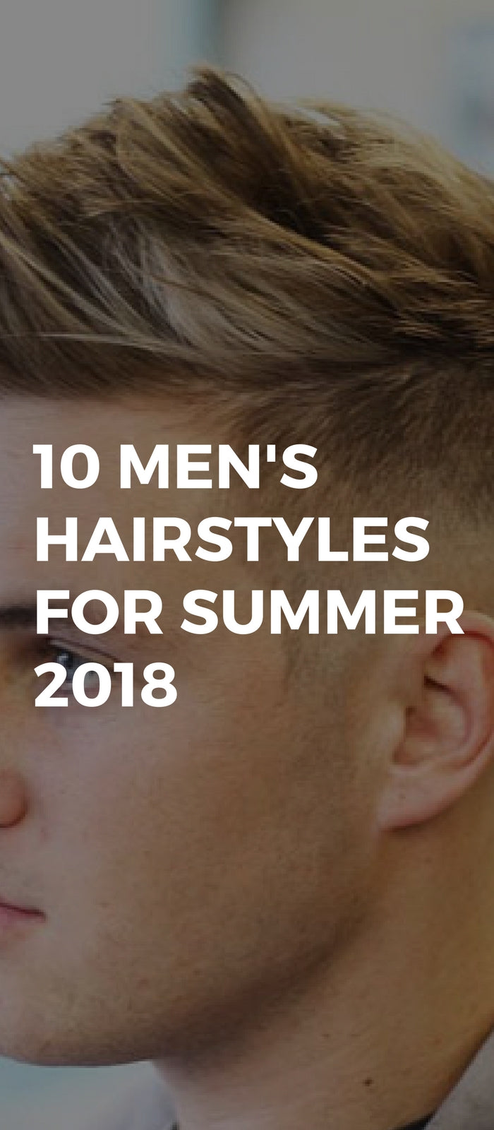 10 Men's Hairstyles For Summer 2018 - LIFESTYLE BY PS