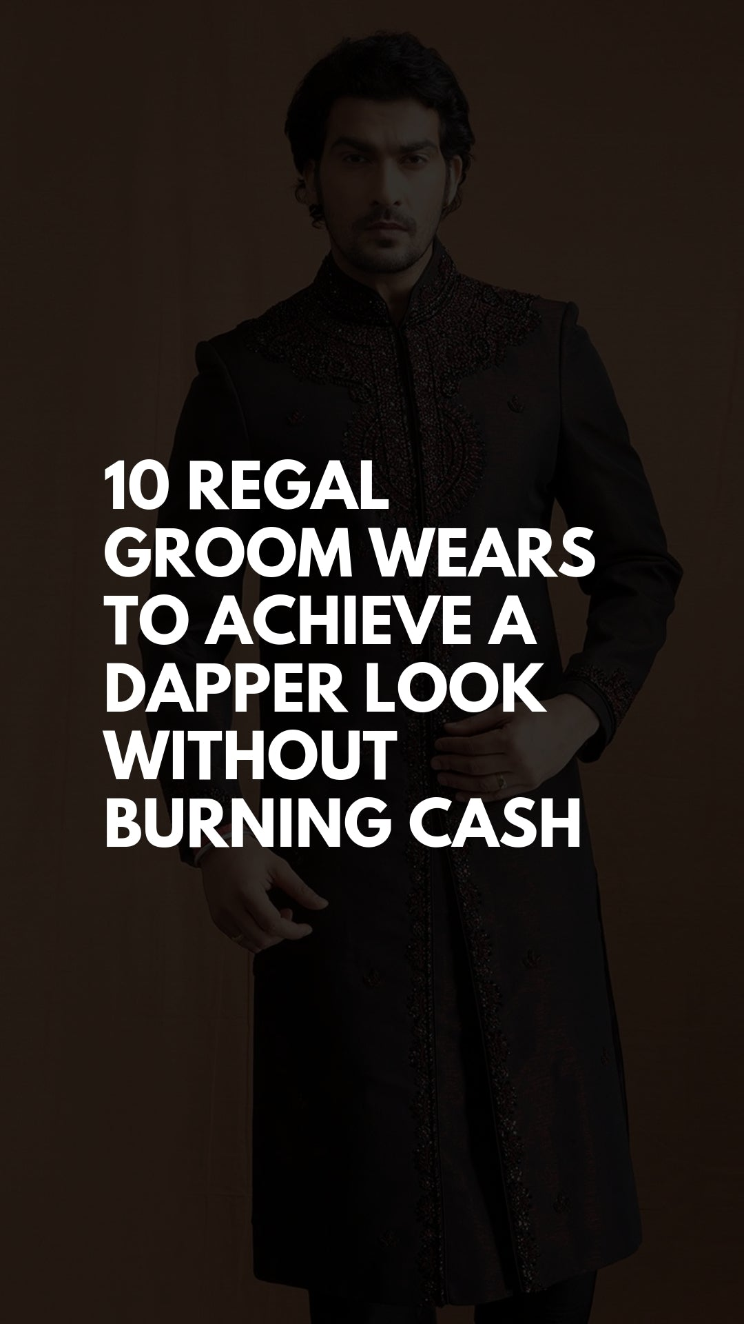 10 Regal Groom Wears to Achieve A Dapper Look Without Burning Cash