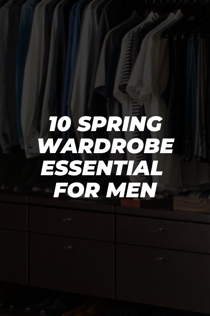 10 Spring Wardrobe Essential For Men