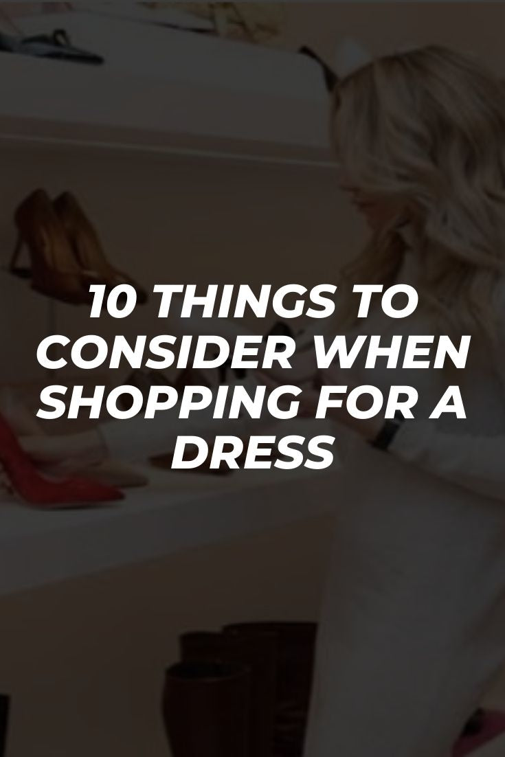 10 Things To Consider When Shopping For A Dress