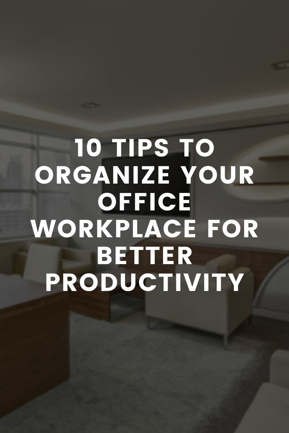 10 Tips to Organize Your Office Workplace for Better Productivity