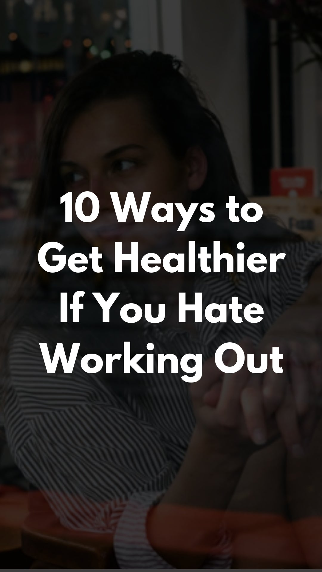 10 Ways to Get Healthier If You Hate Working Out #fitness