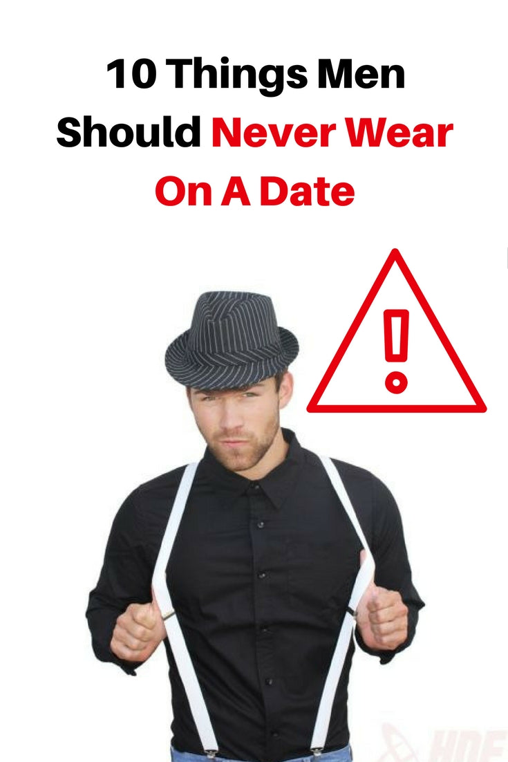 10 things men should never wear on a date