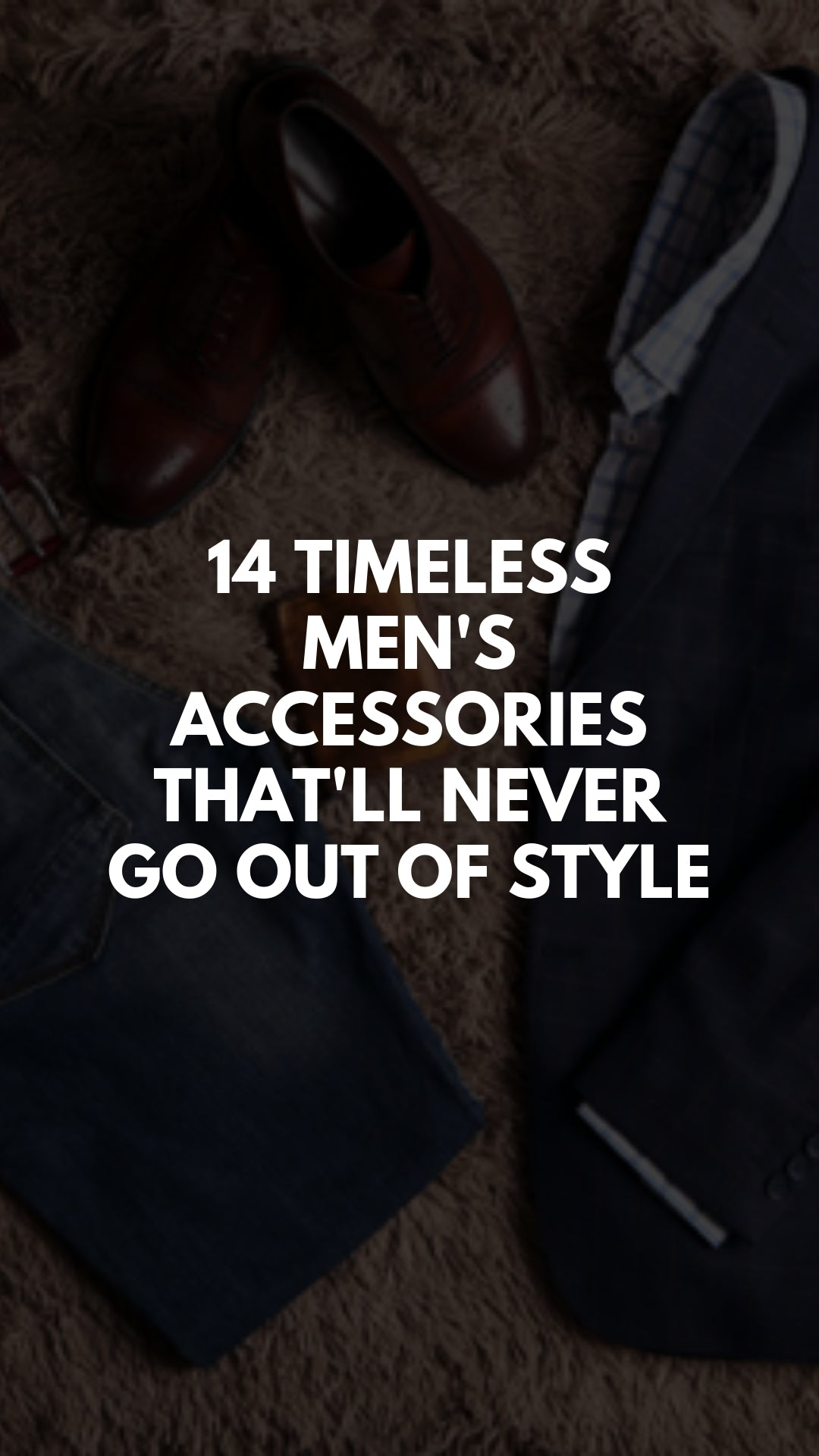 14 of the Best Men's Accessories That Will Never Go out of Style