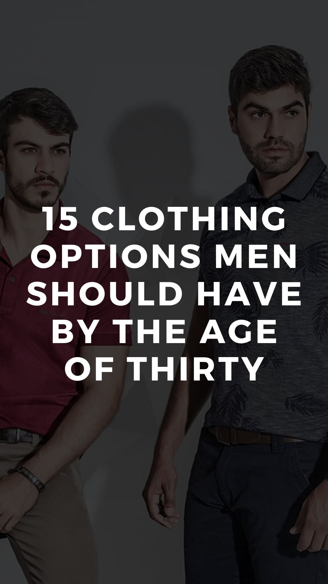 15 Clothing Options Men Should Have By The Age Of Thirty
