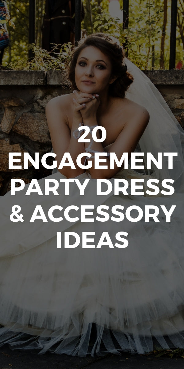 20 Engagement Party Dress & Accessory Ideas