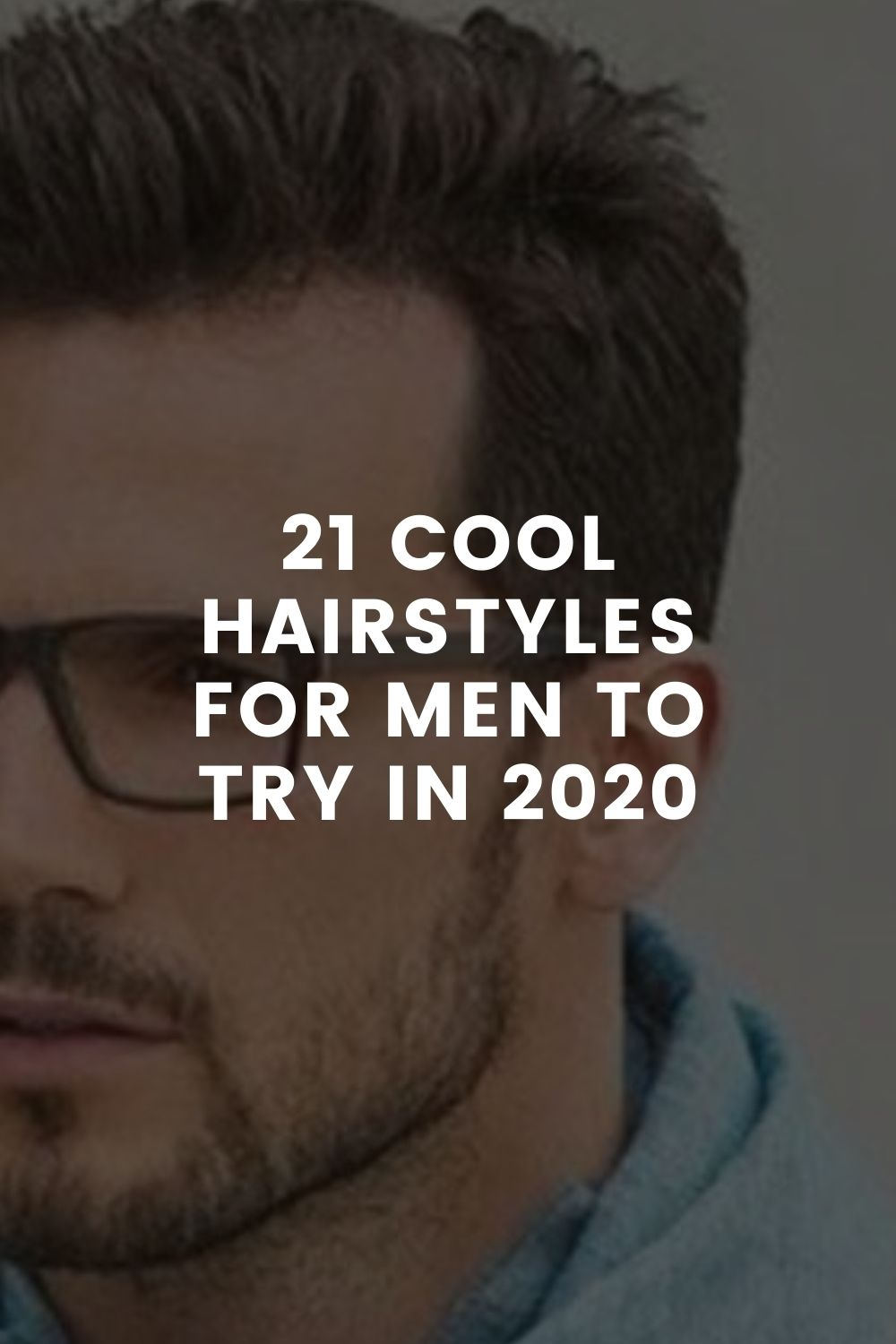 21 Cool Hairstyles For Men To Try In 2020
