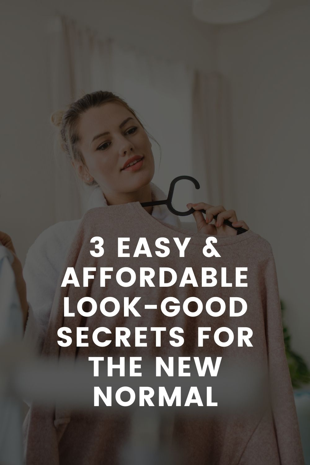 3 Easy & Affordable Look-Good Secrets For The New Normal