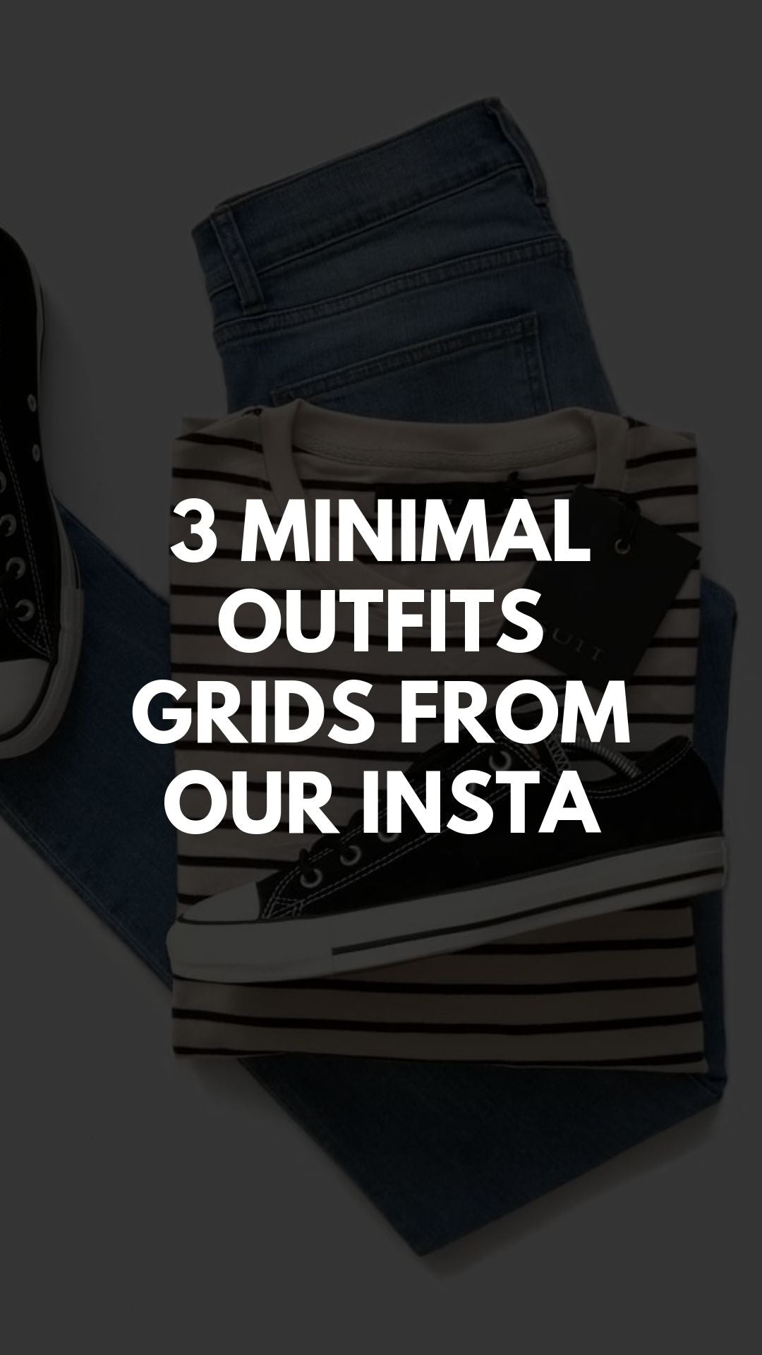 3 MINIMAL  OUTFITS GRIDS FROM OUR INSTA