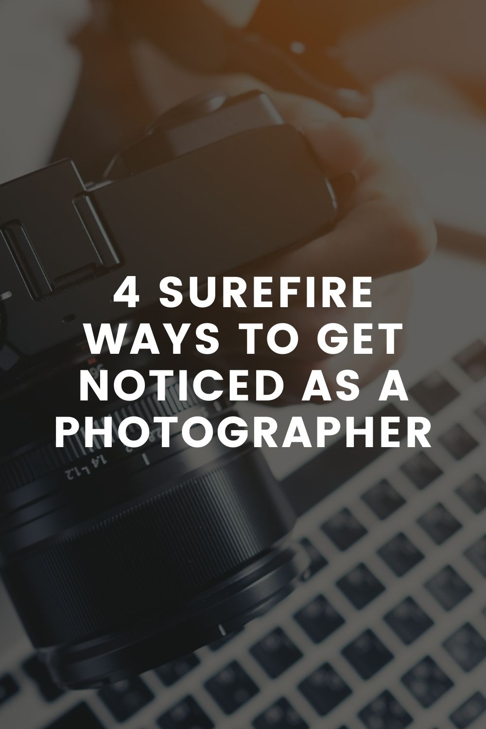 4 Surefire Ways to Get Noticed as a Photographer