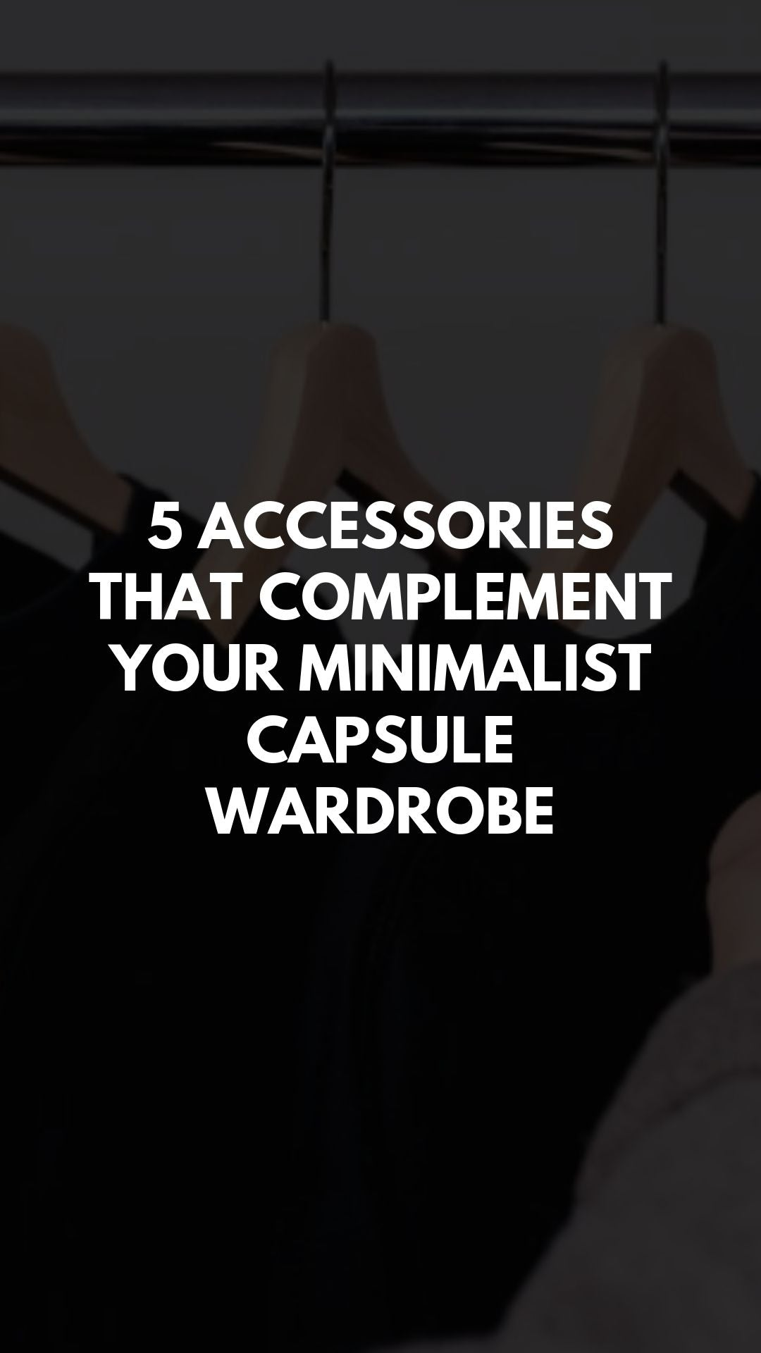 5 Accessories That Complement Your Minimalist Capsule Wardrobe