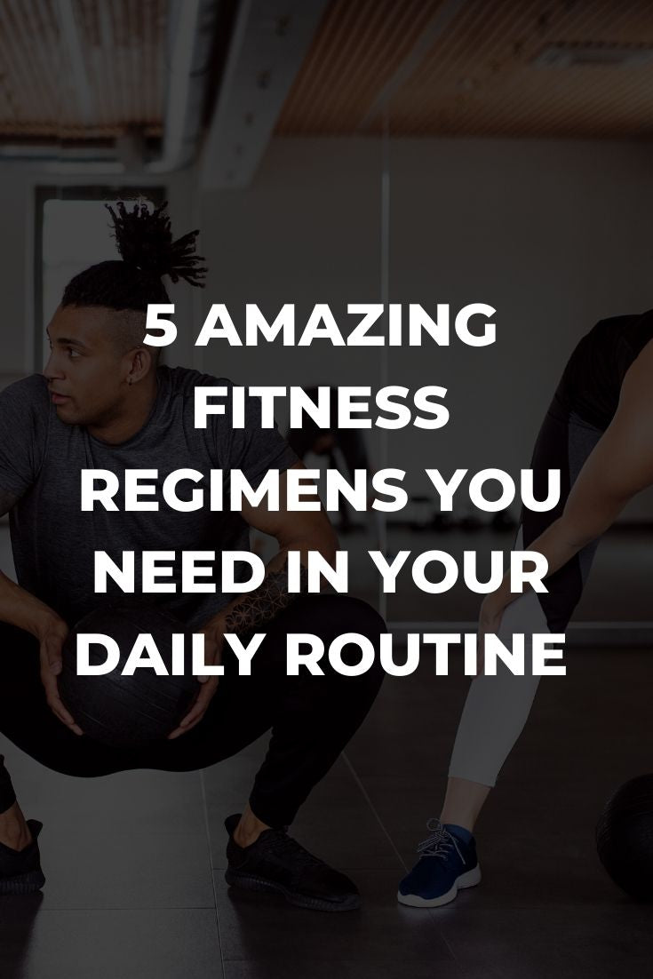 5 Amazing Fitness Regimens You Need In Your Daily Routine