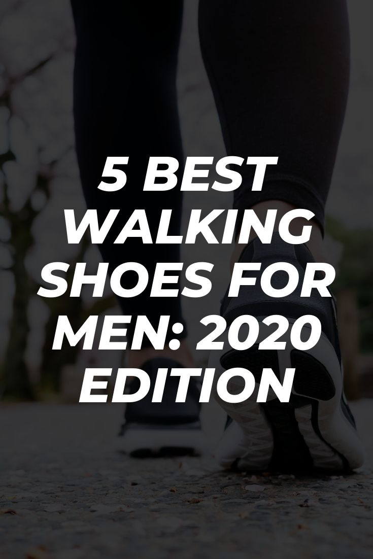 5 Best Walking Shoes For Men: 2020 Edition