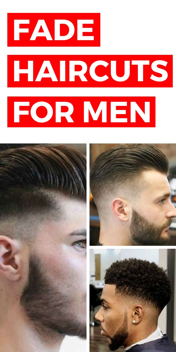 The Best Fade Haircuts For Men 12 Types Of Fade Hairstyles For Men