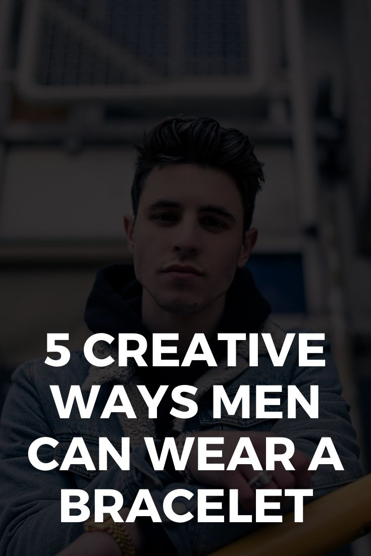 5 Creative Ways Men Can Wear a Bracelet