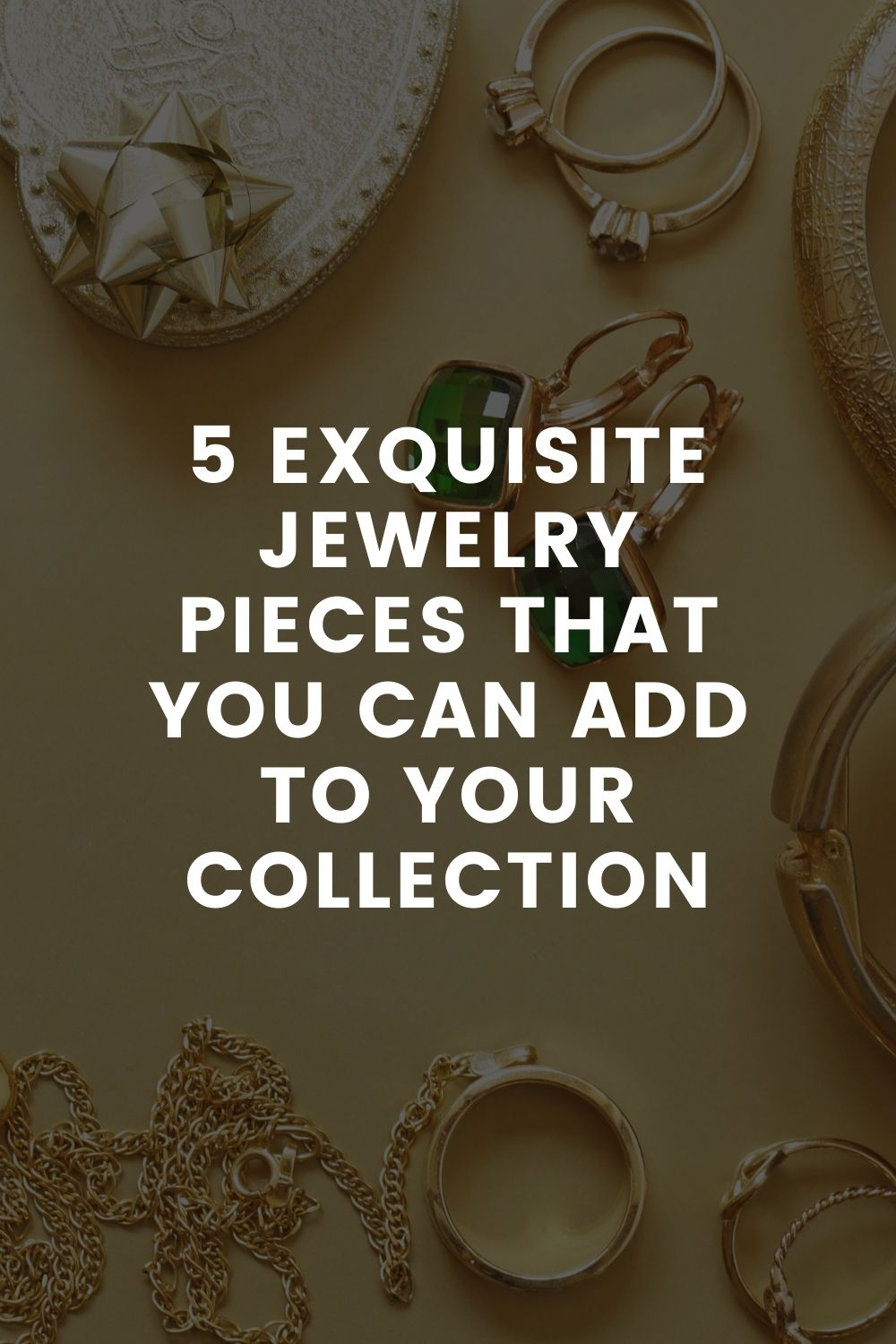5 Exquisite Jewelry Pieces That You Can Add To Your Collection