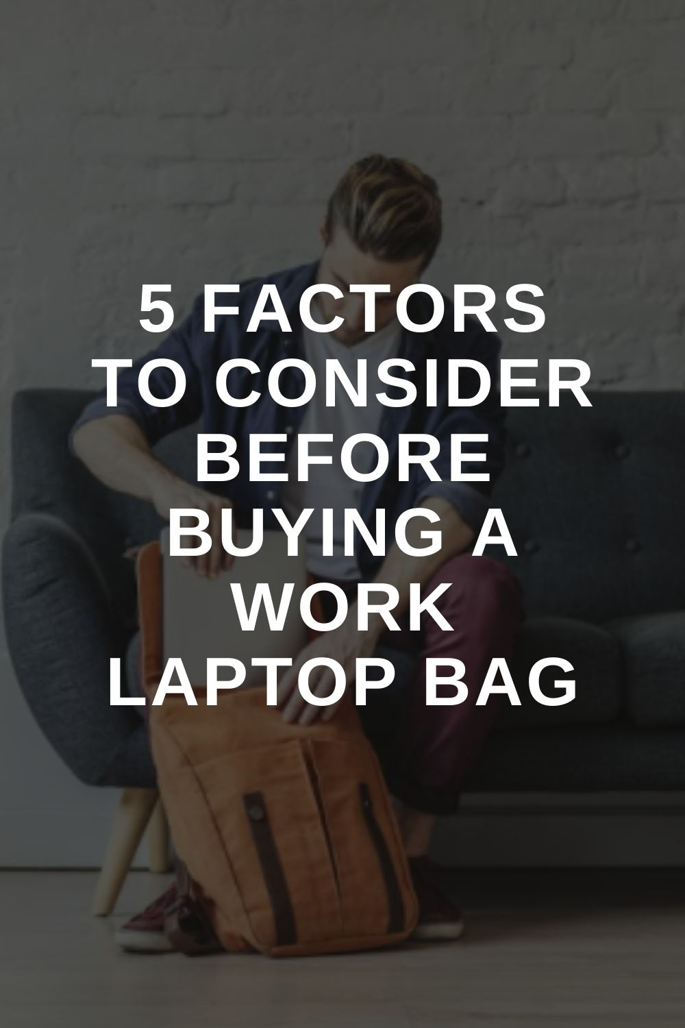 5 Factors To Consider Before Buying A Work Laptop Bag