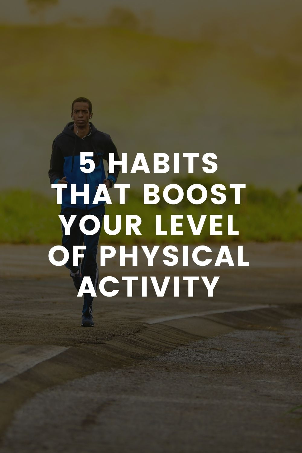 5 Habits That Boost Your Level Of Physical Activity