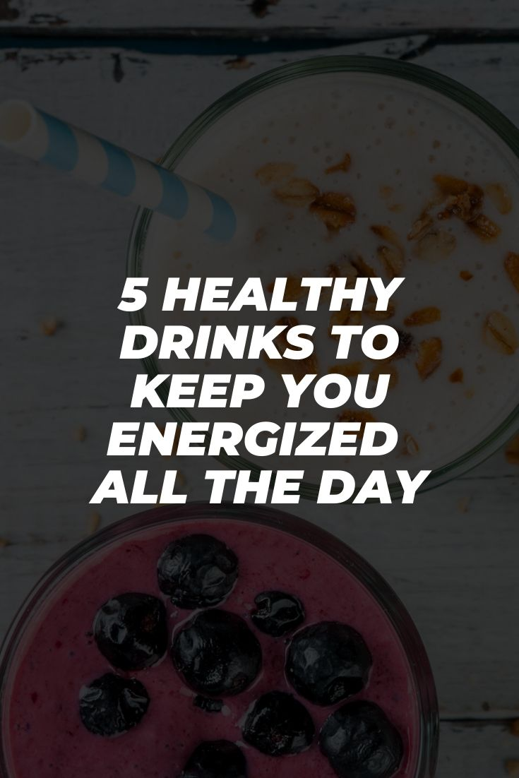 5 Healthy Drinks To Keep You Energized All The Day