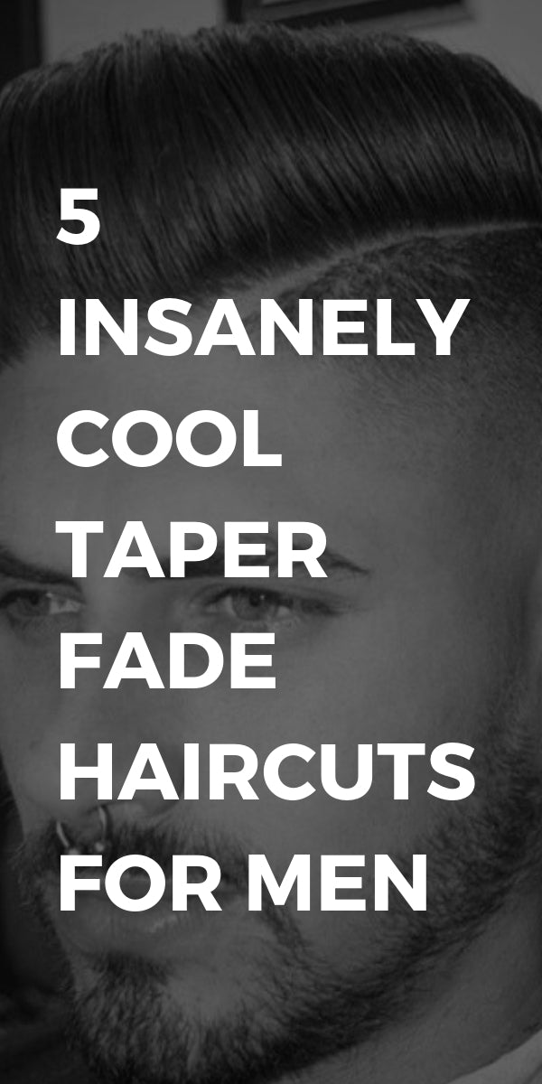 5 INSANELY COOL TAPER FADE HAIRCUTS FOR MEN #taper #fade #haircuts #hairstyles
