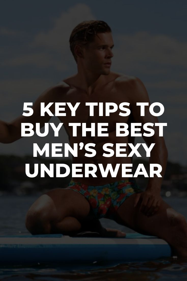 5 Key Tips for Choosing the Best Men's Sexy Underwear