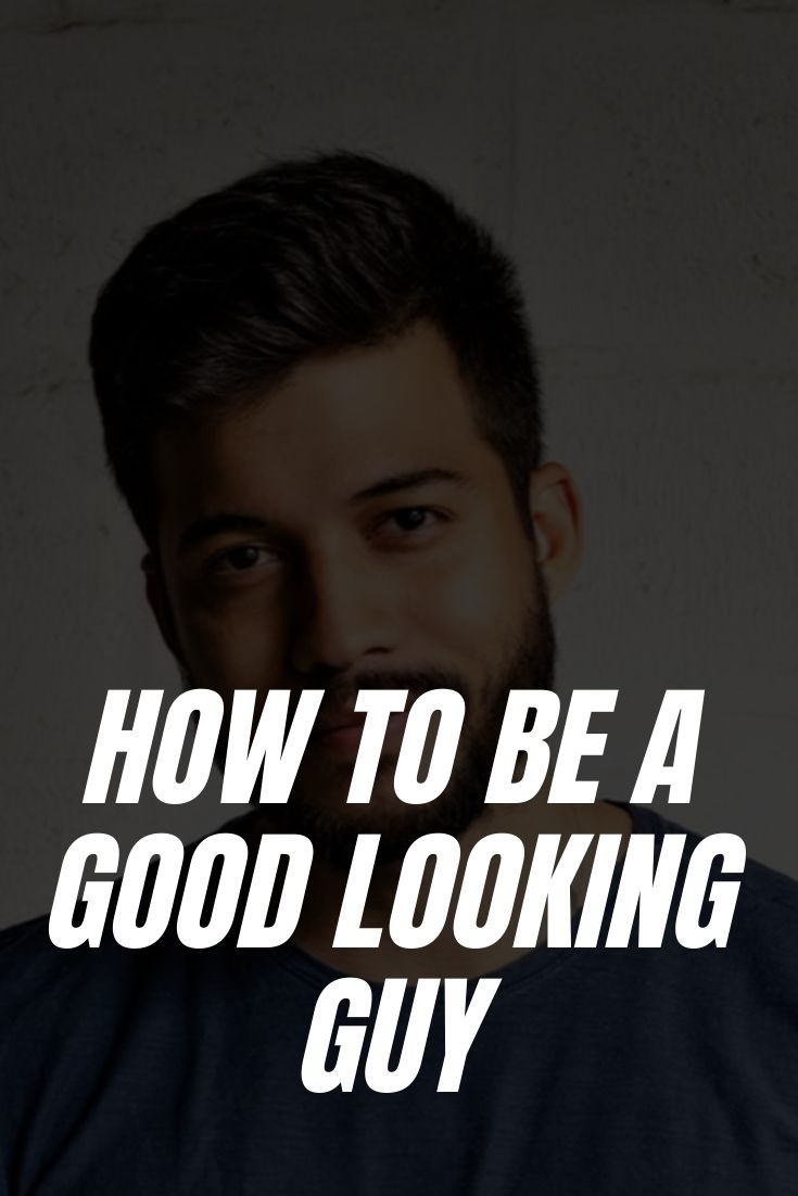 How to Be a Good Looking Guy