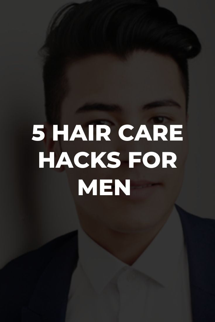 5 Spectacular Hair Care Hacks for Men Looking to Improve Their Sex Appeal