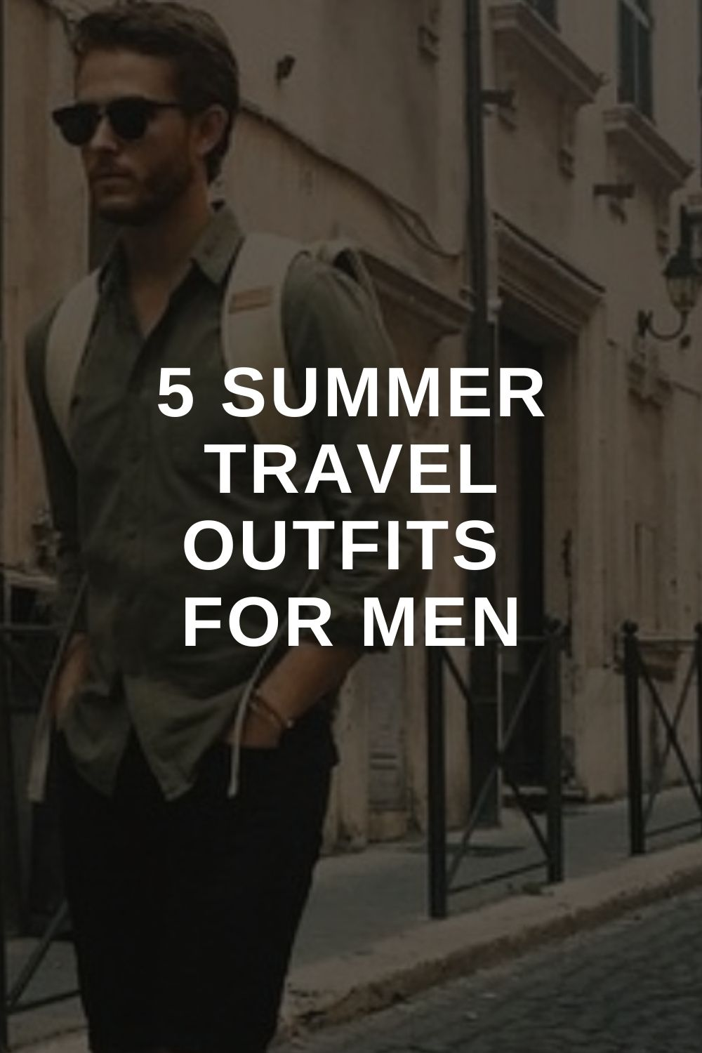 5 Summer Travel Outfits For Men