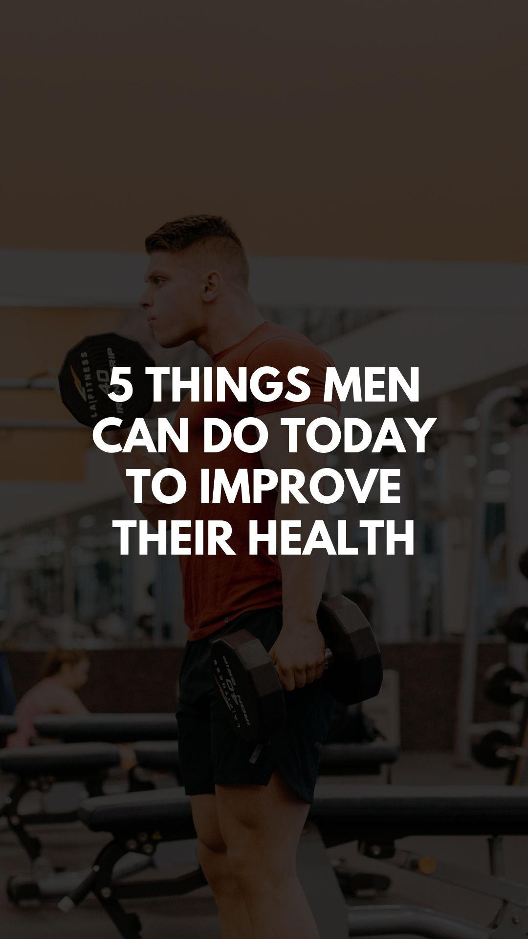 5 Things Men Can Do Today To Improve Their Health