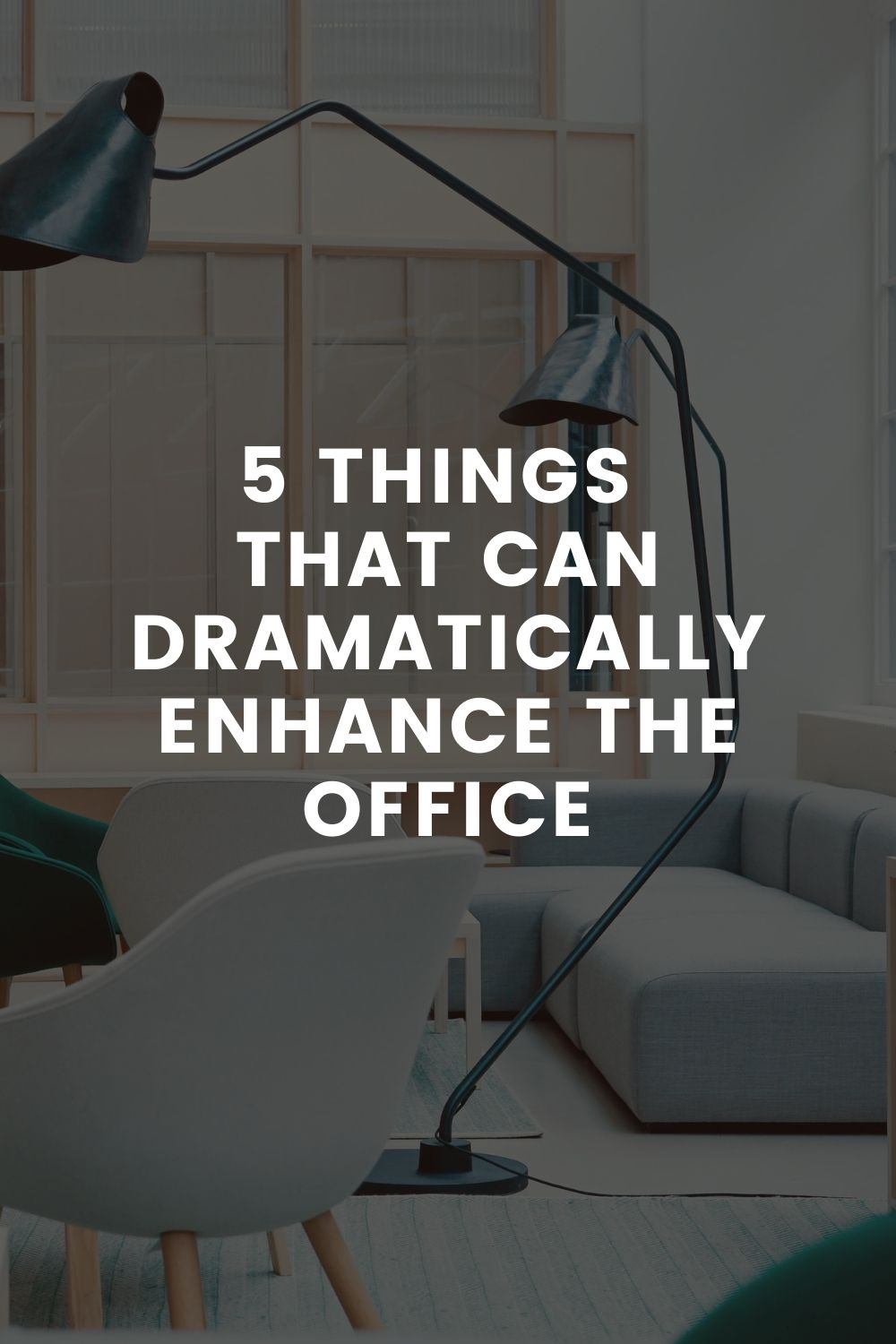 5 Things That Can Dramatically Enhance the Office