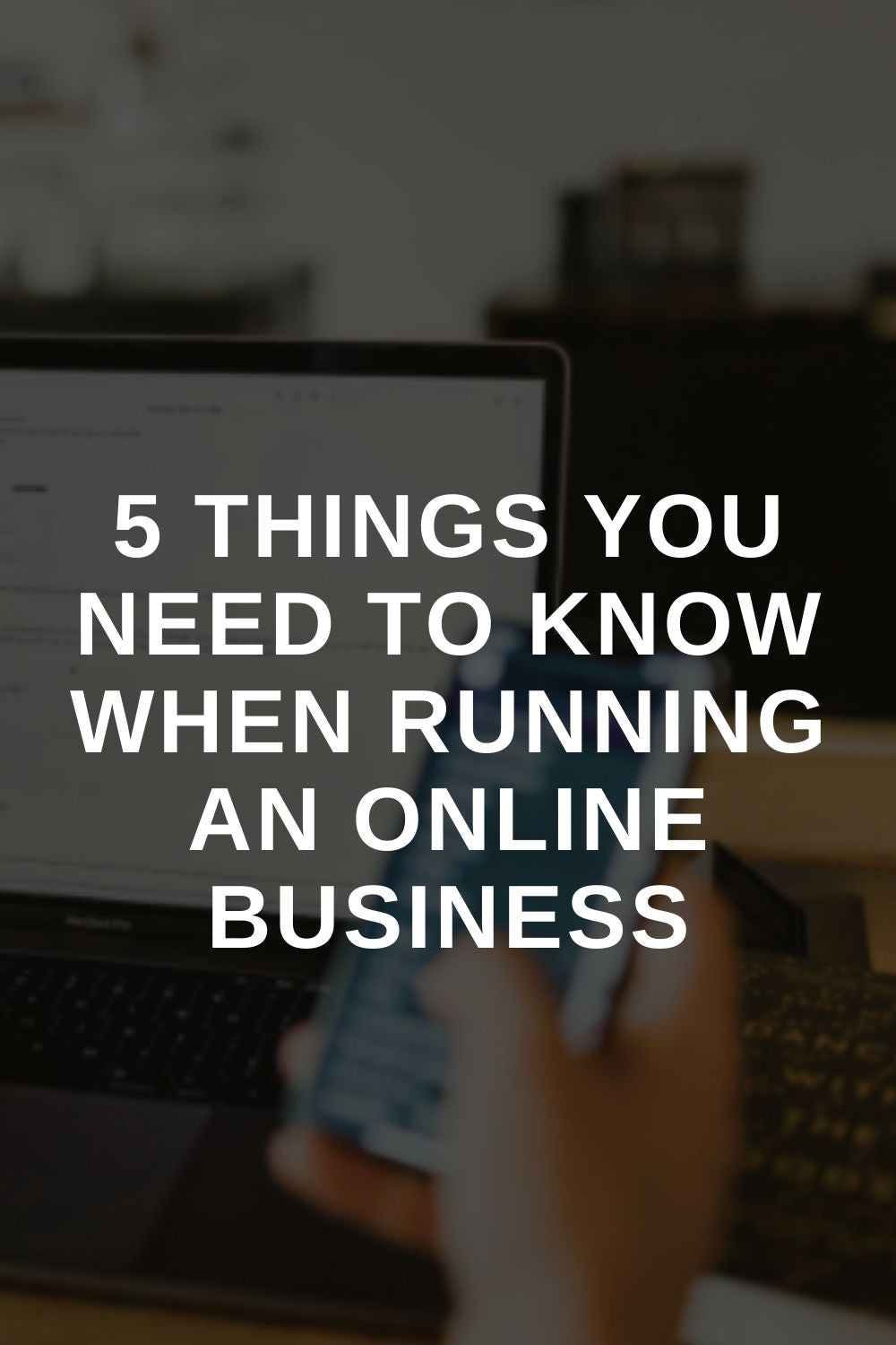 5 Things You Need To Know When Running An Online Business