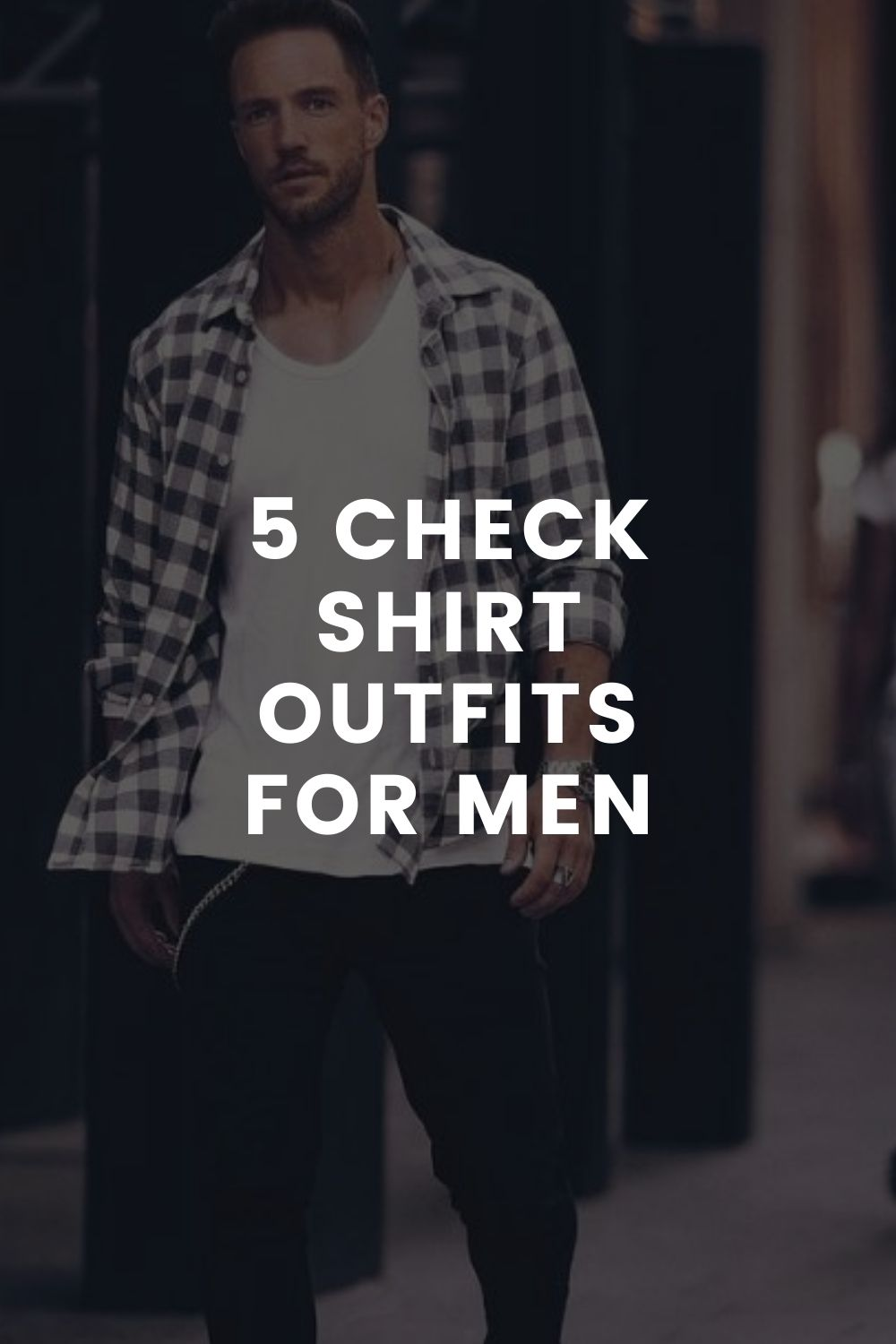 5 Check Shirt Outfits For Men