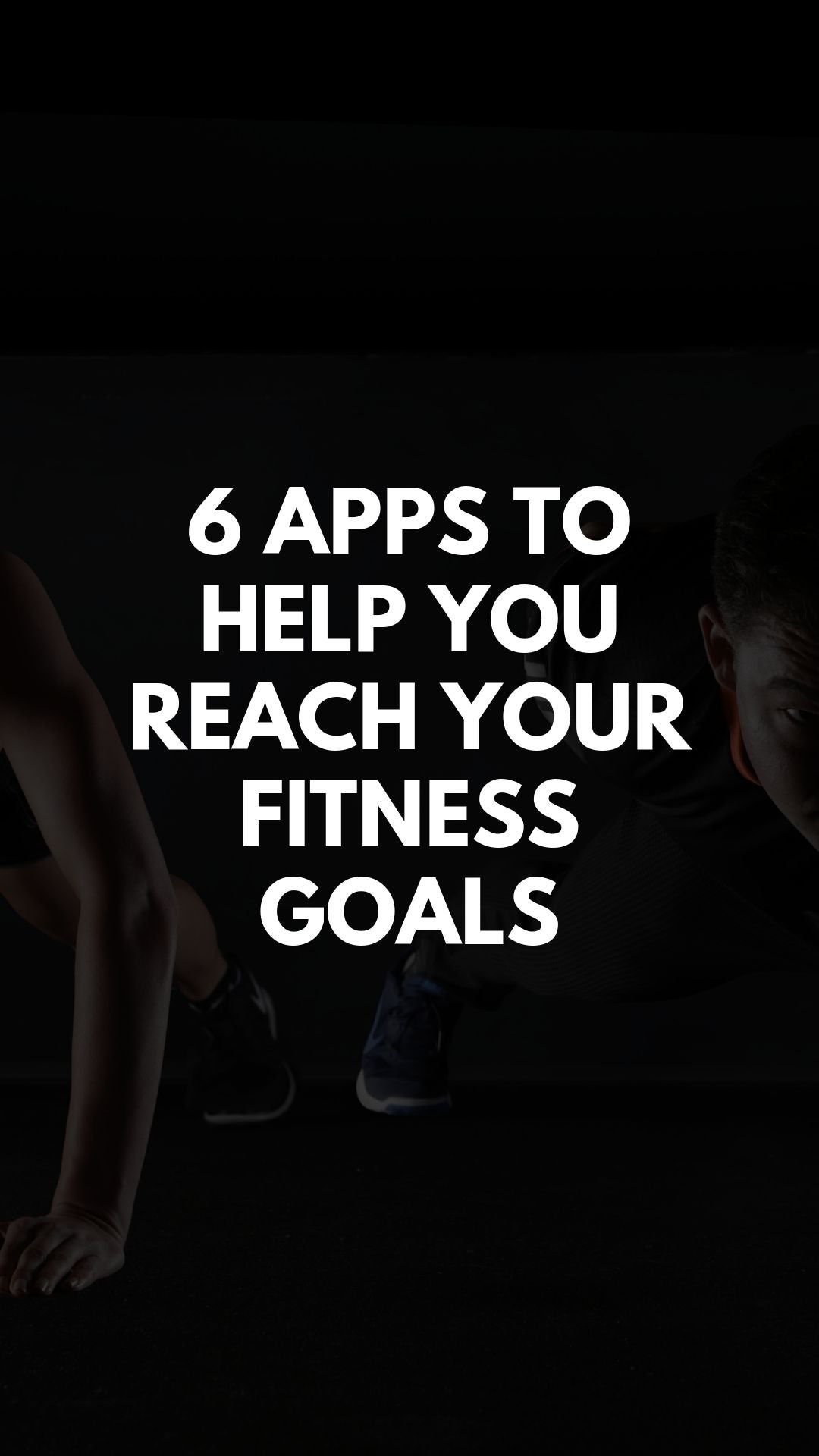 6 Apps to Help You Reach Your Fitness Goals