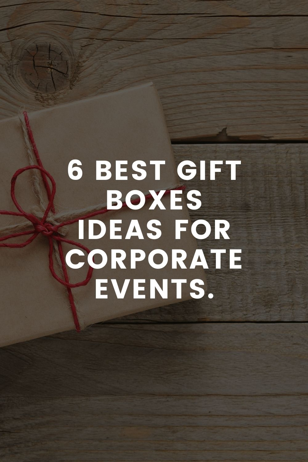 6 Best Gift Boxes Ideas For Corporate Events.