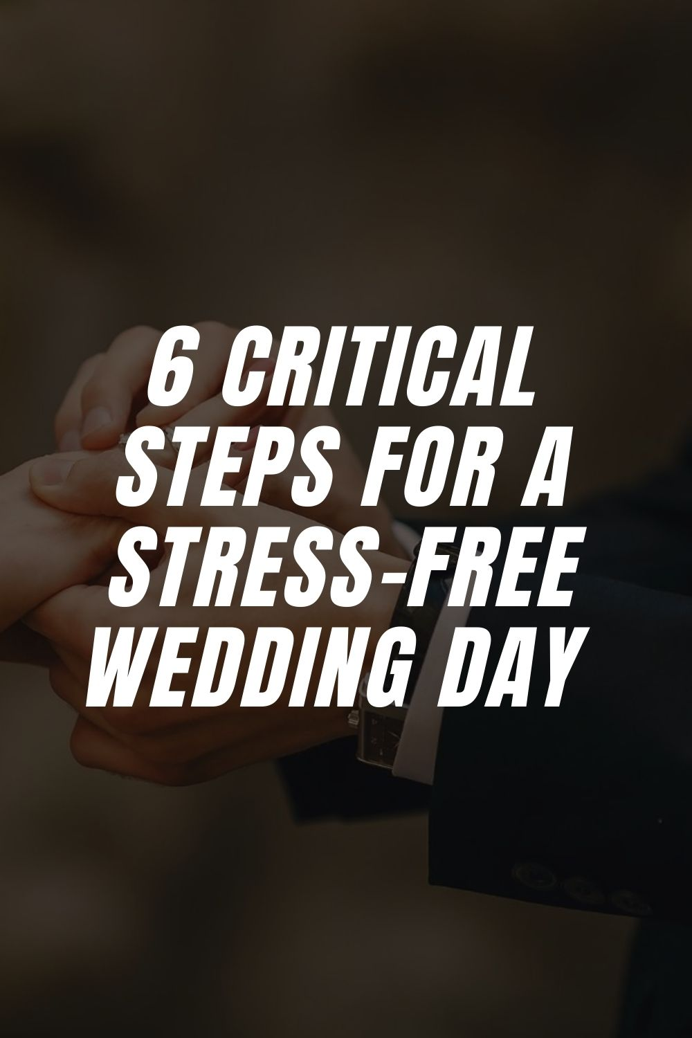 6 Critical Steps For A Stress-Free Wedding Day