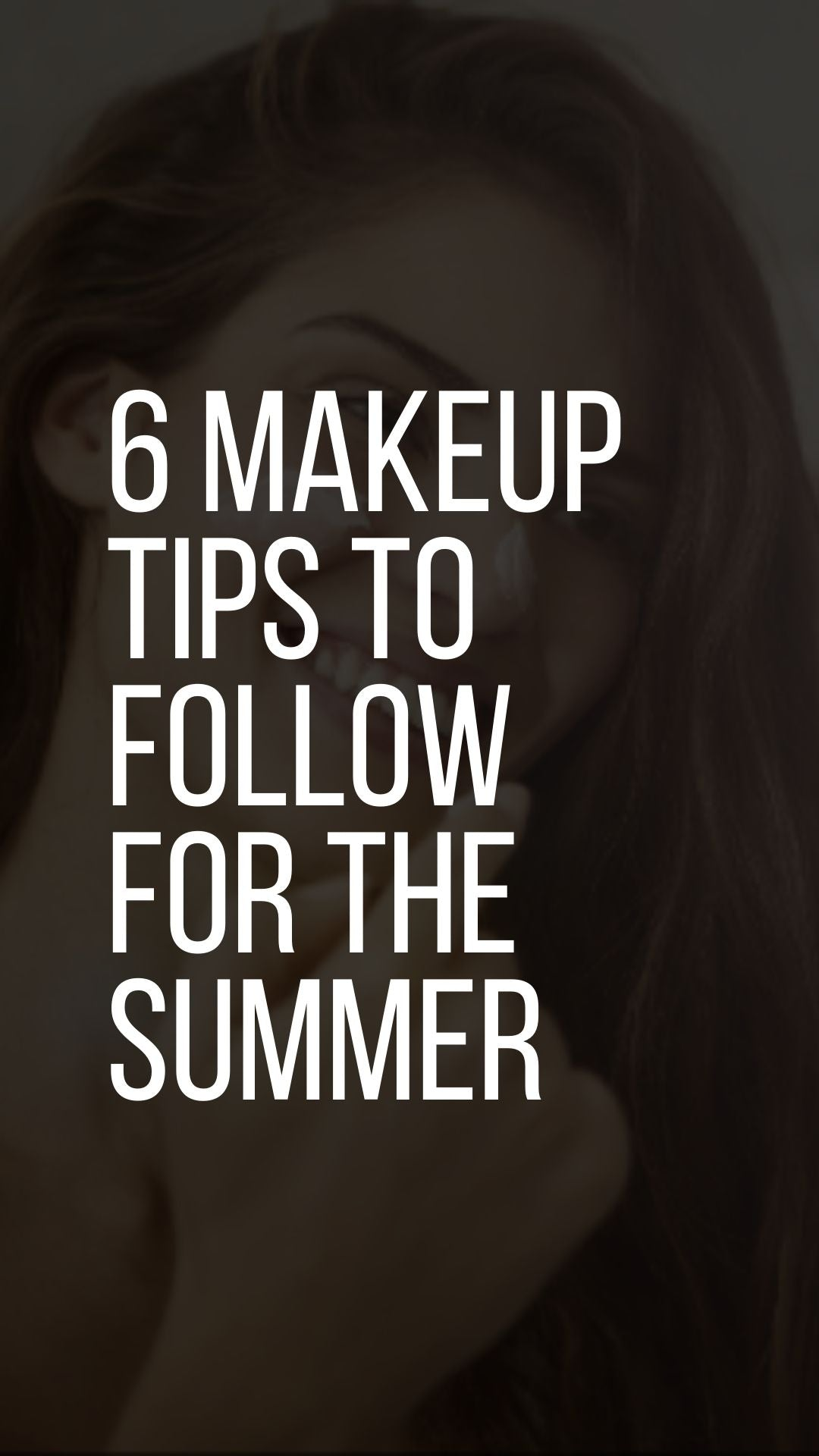 6 Makeup Tips to Follow for the Summer