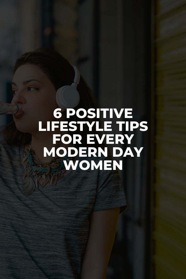 6 Positive Lifestyle Tips for Every Modern Day Women