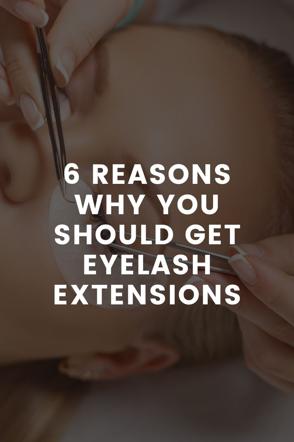 6 Reasons Why You Should Get Eyelash Extensions