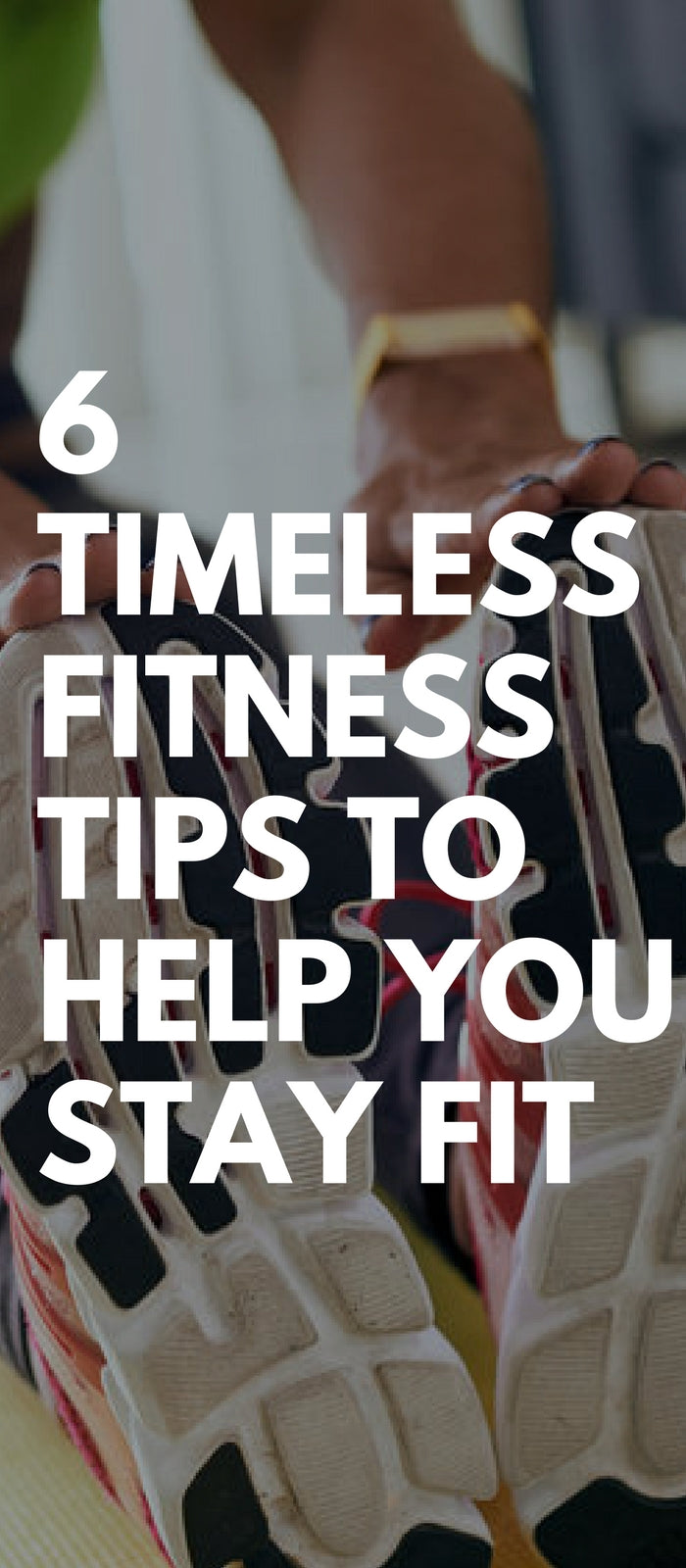 6 Timeless Fitness Tips To Help You Stay Fit