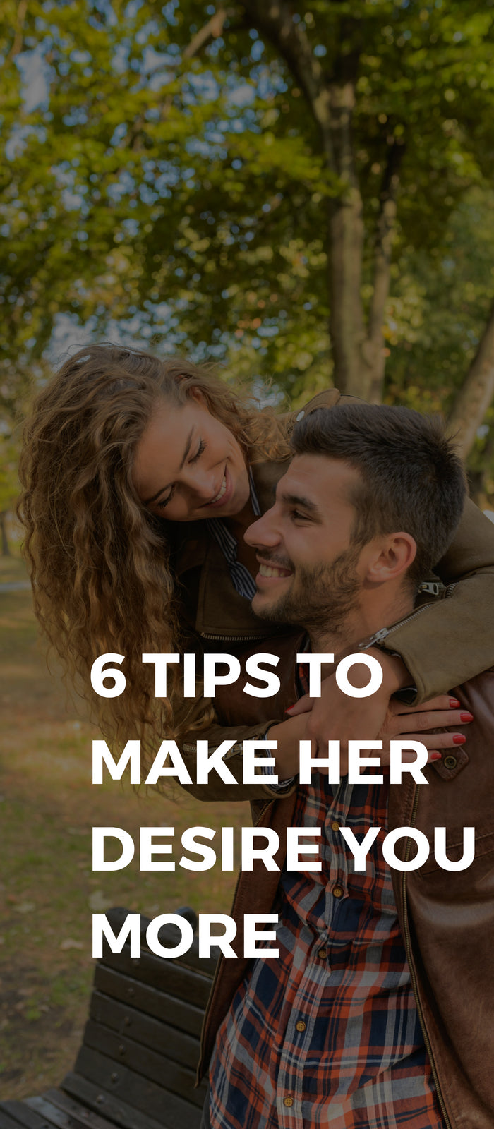 6 Tips To Make Her Desire You More