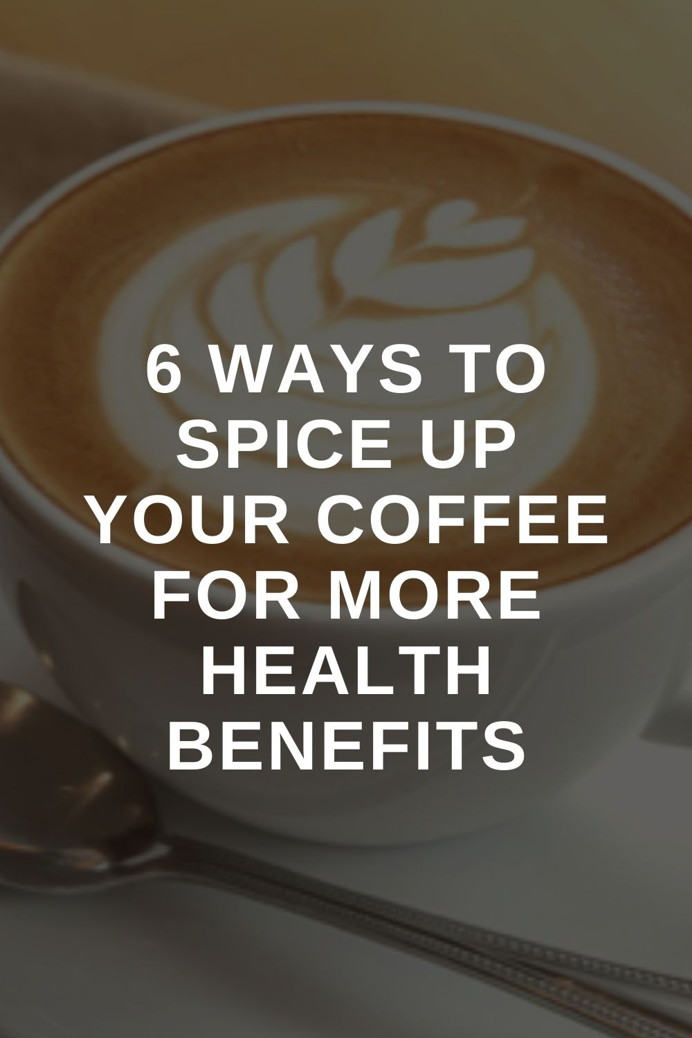 6 Ways to Spice Up Your Coffee for More Health Benefits